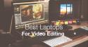 راهنمای خرید لپتاپهای مناسب ویرایش و میکس ویدئو